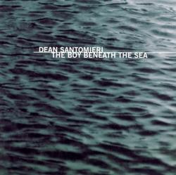 Dean Santomieri - The Boy Beneath The Sea