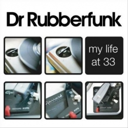 Dr. Rubberfunk - My Life At 33
