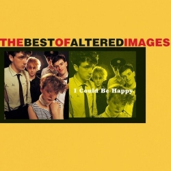 Altered Images - I Could Be Happy: The Best Of Altered Images