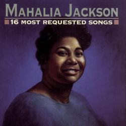 Mahalia Jackson - 16 Most Requested Songs