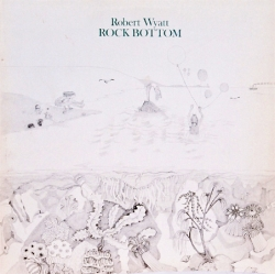 Robert Wyatt - Rock Bottom