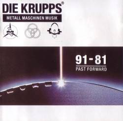 Die Krupps - Metall Maschinen Musik : 91-81 Past Forward