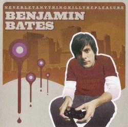 Benjamin Bates - N.E.V.E.R.L.E.T.A.N.Y.T.H.I.N.G.K.I.L.L.T.H.E.P.L.E.A.S.U.R.E.
