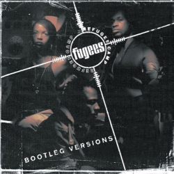 The Fugees - BOOTLEG VERSIONS