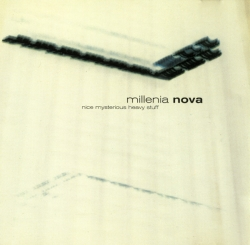 Millenia Nova - Nice Mysterious Heavy Stuff