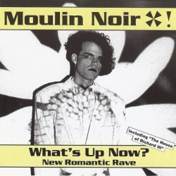 Moulin Noir - What's Up Now