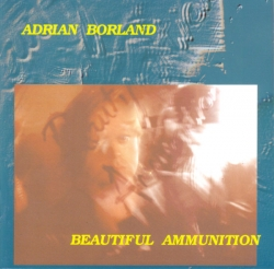 Adrian Borland - Beautiful Ammunition