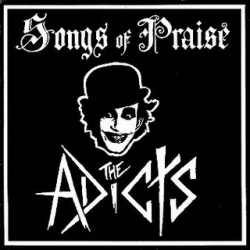 Adicts, The - Songs Of Praise