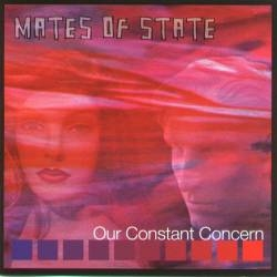 Mates of State - Our Constant Concern