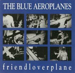 The Blue Aeroplanes - Friendloverplane