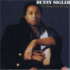 Bunny Sigler - I've Always Wanted To Sing...