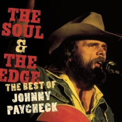 Johnny Paycheck - The Soul & The Edge: The Best Of Johnny Paycheck