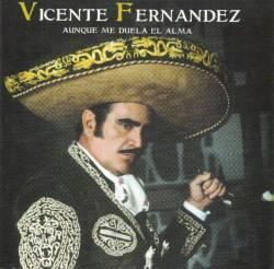 Vicente Fernandez - Aunque Me Duela El Alma