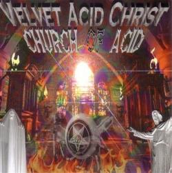 Velvet Acid Christ - Church Of Acid