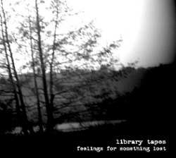 Library Tapes - Feelings For Something Lost