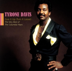 Tyrone Davis - Give It Up (Turn It Loose): The Very Best Of The Columbia Years