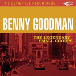 Benny Goodman - The Legendary Small Groups