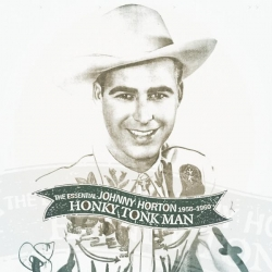 Johnny Horton - Honky Tonk Man: The Essential Johnny Horton 1956-1960