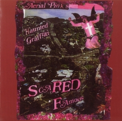 Ariel Pink's Haunted Graffiti - Scared Famous
