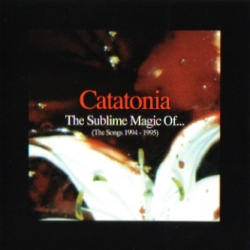 Catatonia - The Sublime Magic Of... [The Songs 1994 - 1995]