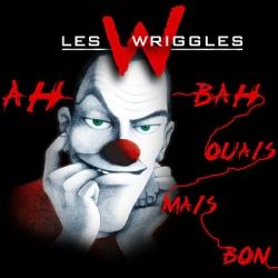 Les Wriggles - Ah Bah Ouais Mais Bon