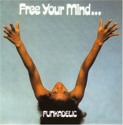 Funkadelic - Free Your Mind... And Your Ass Will Follow