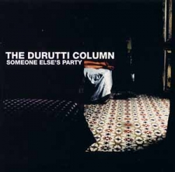 The durutti column - Someone Else's Party