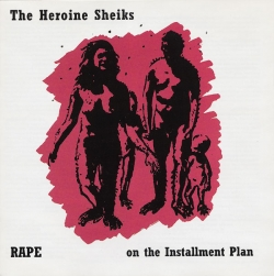 The Heroine Sheiks - Rape On The Installment Plan