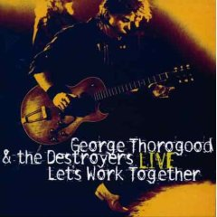 George Thorogood & The Destroyers - Live: Let's Work Together
