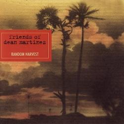 Friends of Dean Martinez - Random Harvest
