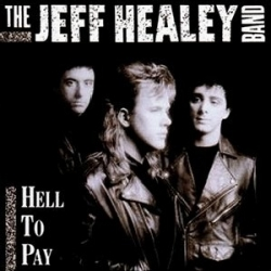 The Jeff Healey Band - Hell To Pay