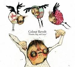 Colour Revolt - Plunder, Beg And Curse