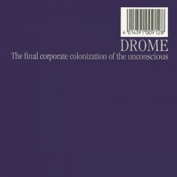 Drome - The Final Corporate Colonization Of The Unconscious
