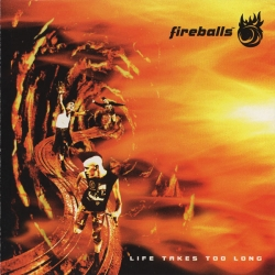 Fireballs - Life Takes Too Long