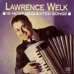 Lawrence Welk - 16 Most Requested Songs