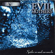 Evil Mothers - Spider Sex And Car Wrecks