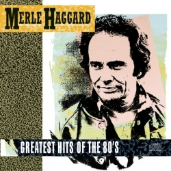 Merle Haggard - Greatest Hits Of The 80's
