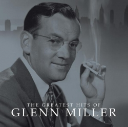 Glenn Miller - The Greatest Hits Of