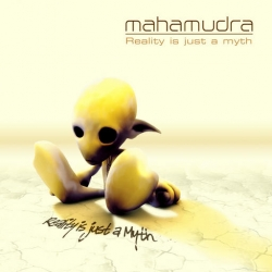 Mahamudra - Reality Is Just A Myth