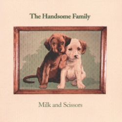 The Handsome Family - Milk And Scissors
