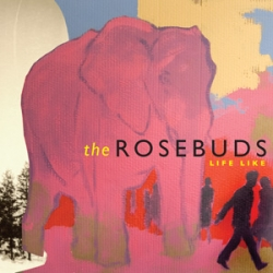 The Rosebuds - Life Like