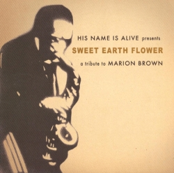 His Name Is Alive - Sweet Earth Flower - A Tribute To Marion Brown
