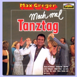 Max Greger - Mach Mal Tanztag