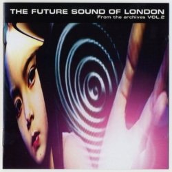 The Future Sound of London - From The Archives Vol. 2