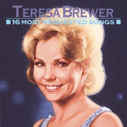 Teresa Brewer - 16 Most Requested Songs