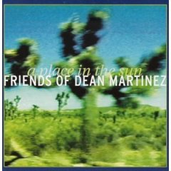 Friends of Dean Martinez - A Place In The Sun