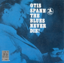 Otis Spann - The Blues Never Die!