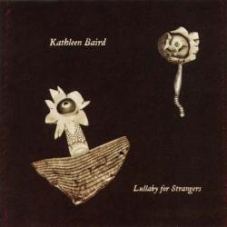 kathleen baird - Lullabye For Strangers