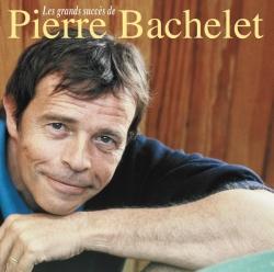 Pierre Bachelet - Les Plus Grands Succès De Pierre Bachelet