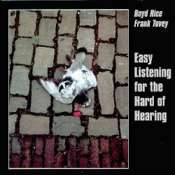 Boyd Rice - Easy Listening For The Hard Of Hearing